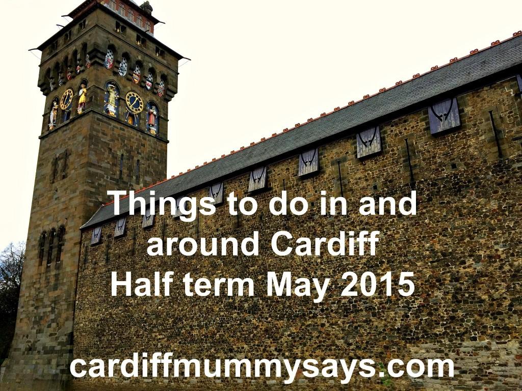 Cardiff May 2015 Half Term