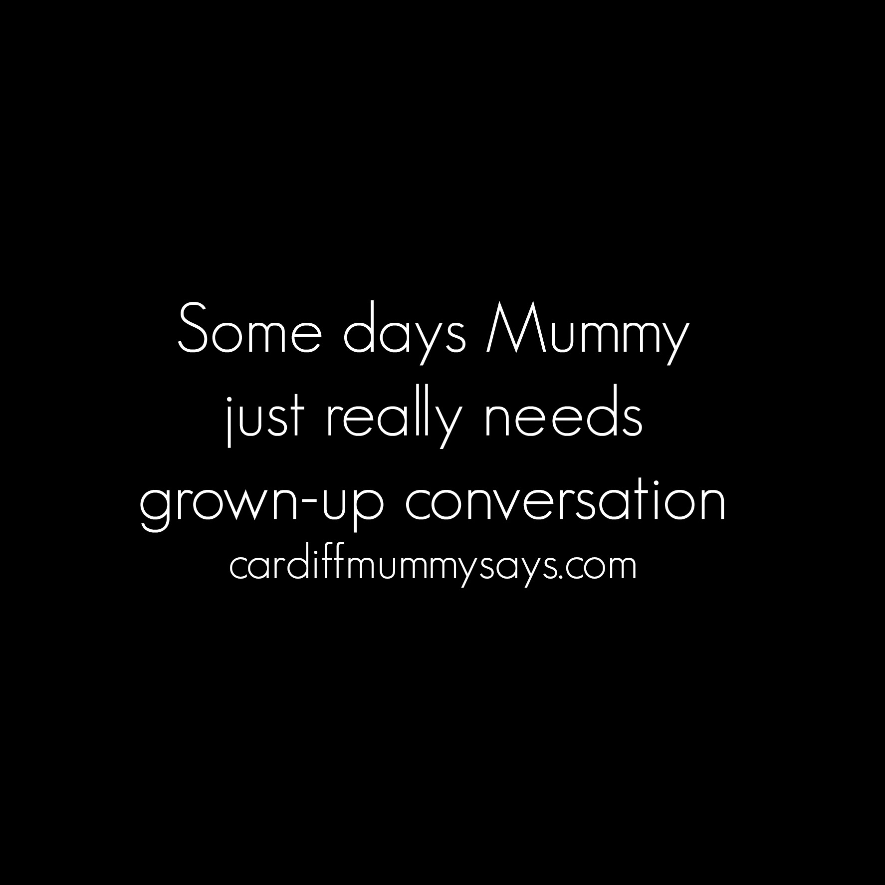 14 04 2016 Sometimes Mummy needs grown-up conversation Image