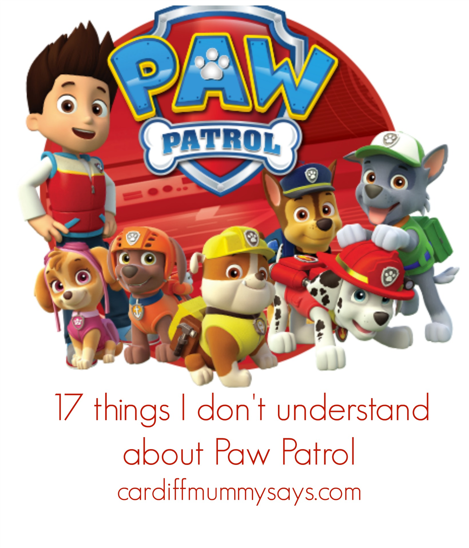 17 things I don't understand about Paw Patrol - Cardiff Mummy
