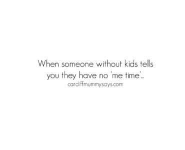 When someone without kids tells you they have no 'me time'